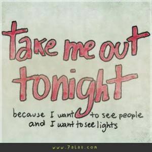 take me out to night